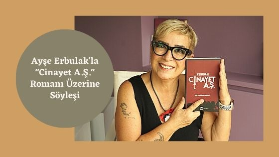 Ayşe Erbulak'la Cinayet A.Ş. Romanı Üzerine Söyleşi 4