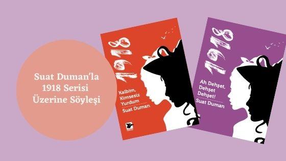 """Suat Duman'la """"1918"""" Serisi Üzerine Söyleşi 1"""