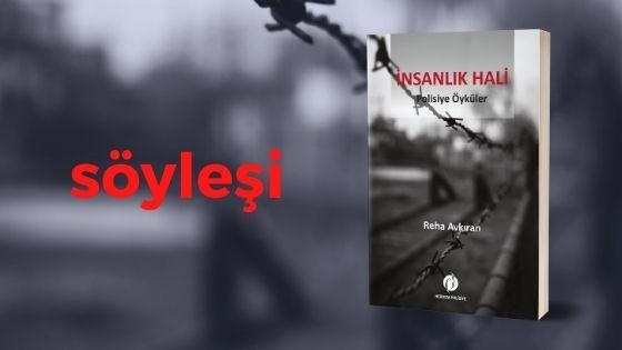 """Reha Avkıran'la """"İnsanlık Hali"""" Öykü Kitabı Üzerine Söyleşi 1"""